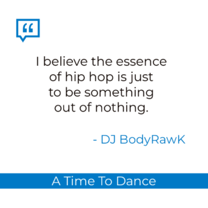 DJ BodyRawk is Julio Velazquez says hip hop is something out of nothing.